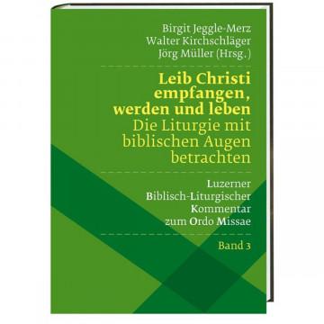 Leib Christi empfangen, werden und leben - Die Liturgie mit biblischen Augen betrachten