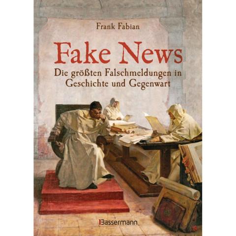 Fake News - Die größten Falschmeldungen in Geschichte und Gegenwart. Von der Inquisition bis Donald
