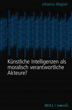 Künstliche Intelligenzen als moralisch verantwortliche Akteure?