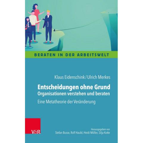Entscheidungen ohne Grund - Organisationen verstehen und beraten