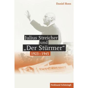 """Julius Streicher und """"Der Stürmer"""" 1923 - 1945"""