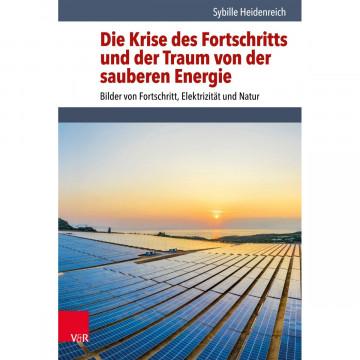 Die Krise des Fortschritts und der Traum von der sauberen Energie