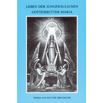 Leben der jungfräulichen Gottesmutter Maria. Geheimnisvolle Stadt Gottes / Leben der jungfräulichen