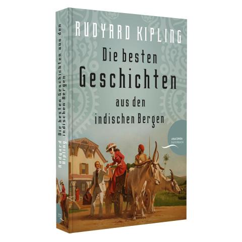 Rudyard Kipling - Die besten Geschichten aus den indischen Bergen