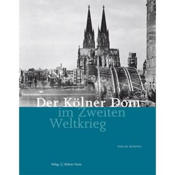 Der Kölner Dom im Zweiten Weltkrieg