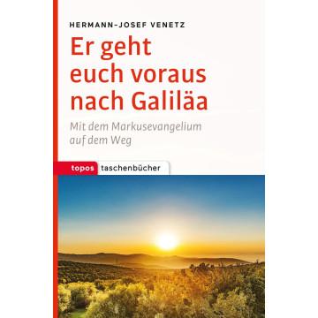 Er geht euch voraus nach Galiläa