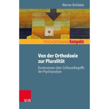 Von der Orthodoxie zur Pluralität - Kontroversen über Schlüsselbegriffe der Psychoanalyse
