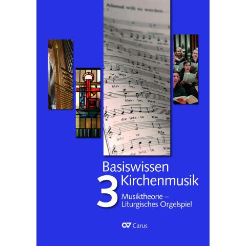 Basiswissen Kirchenmusik (Band 3): Musiktheorie - Liturgisches Orgelspiel