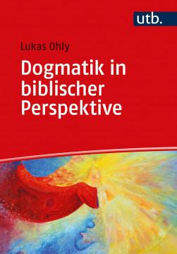 Dogmatik in biblischer Perspektive