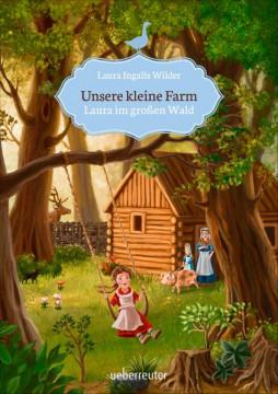 Unsere kleine Farm 1. Laura im großen Wald