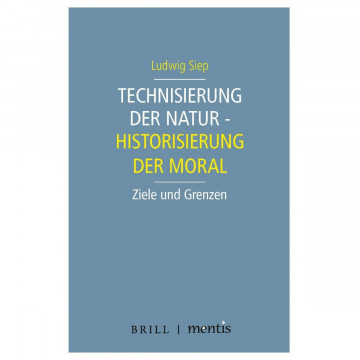 Technisierung der Natur - Historisierung der Moral