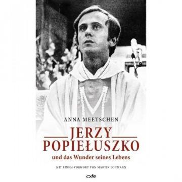 Jerzy Popieluszko und das Wunder seines Lebens