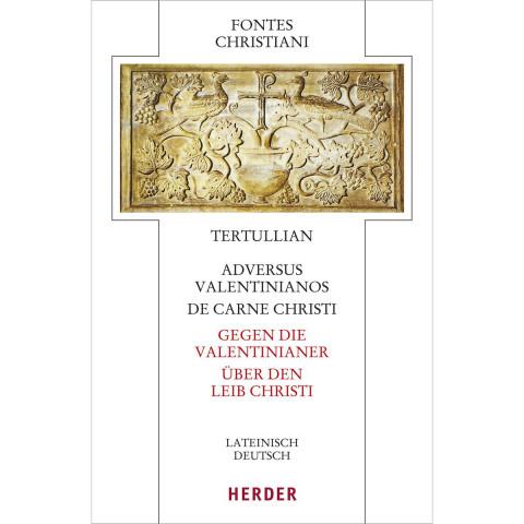 Adversus Valentinianos/De carne Christi - Gegen die Valentinianer/Über den Leib Christi