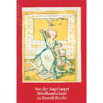 Von der Augsburger Bibelhandschrift zu Bertolt Brecht