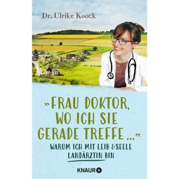 »Frau Doktor, wo ich Sie gerade treffe...«