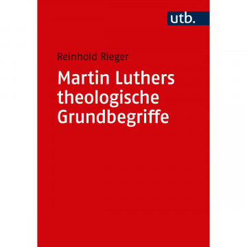 Martin Luthers theologische Grundbegriffe