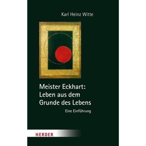Meister Eckhart: Leben aus dem Grunde des Lebens