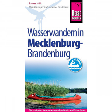 Reise Know-How Mecklenburg / Brandenburg: Wasserwandern Die 20 schönsten Kanutouren zwischen Müritz