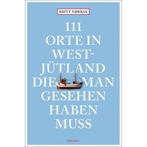 111 Orte in Westjütland, die man gesehen haben muss