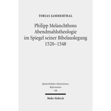 Philipp Melanchthons Abendmahlstheologie im Spiegel seiner Bibelauslegung 1520-1548