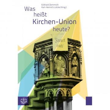 Was heißt Kirchen-Union heute?