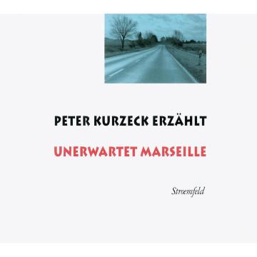 Peter Kurzeck erzählt Unerwartet Marseille