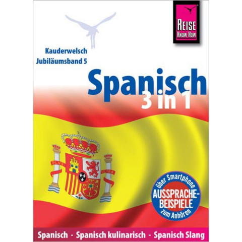 Reise Know-How Sprachführer Spanisch 3 in 1: Spanisch Wort für Wort, Spanisch kulinarisch, Spanisch