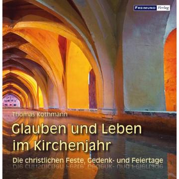 Glauben und Leben im Kirchenjahr