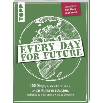 Every Day for Future. 100 Dinge, die du selbst tun kannst, um das Klima zu schützen, nachhaltig zu l